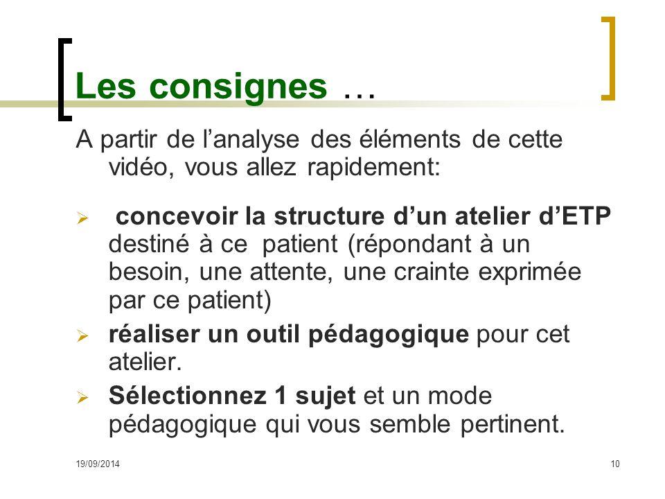19/09/201410 Les consignes … A partir de l'analyse des éléments de cette vidéo, vous allez rapidement:  concevoir la structure d'un atelier d'ETP des