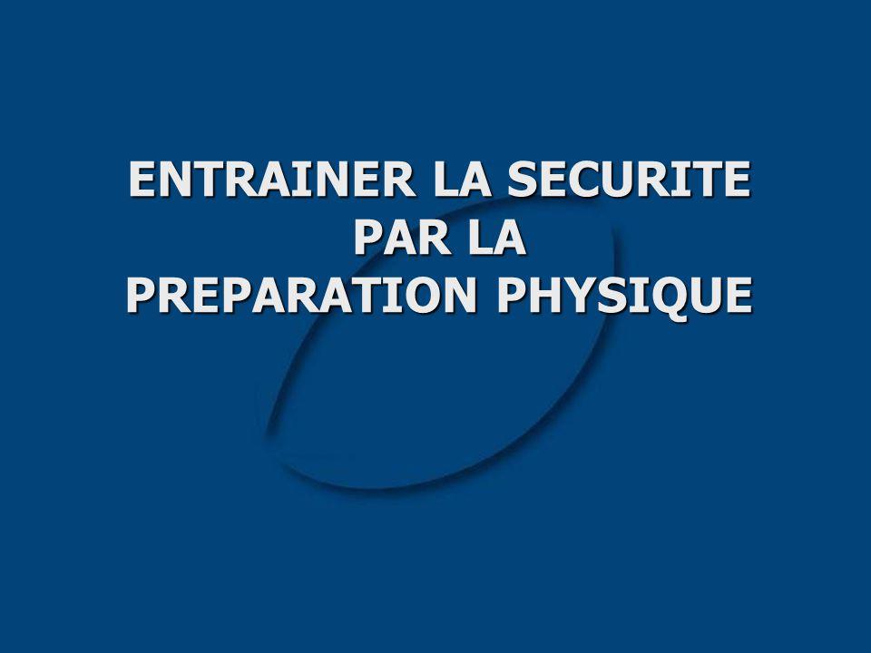 ENTRAINER LA SECURITE PAR LA PREPARATION PHYSIQUE