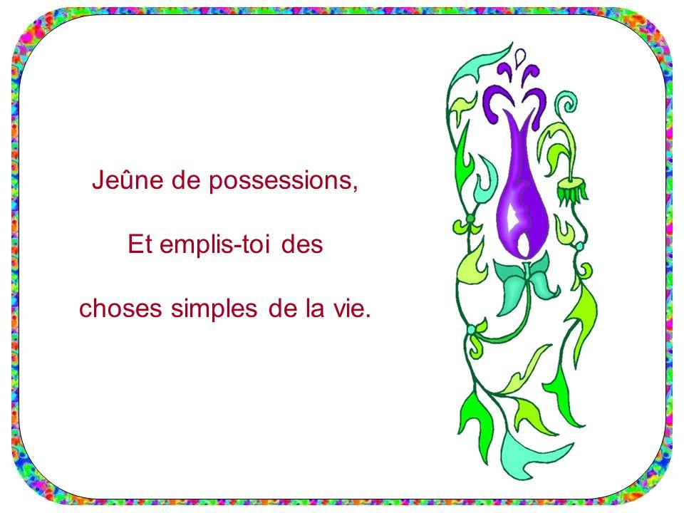 Jeûne de possessions, Et emplis-toi des choses simples de la vie.
