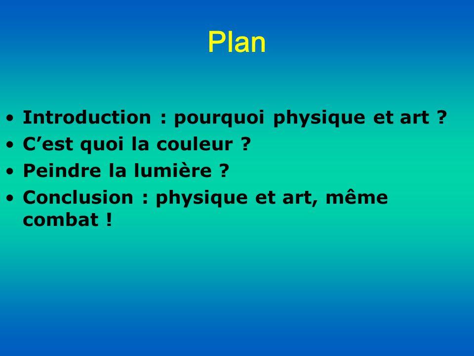 Plan Introduction : pourquoi physique et art ? C'est quoi la couleur ? Peindre la lumière ? Conclusion : physique et art, même combat !