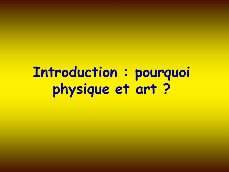 Introduction : pourquoi physique et art ?