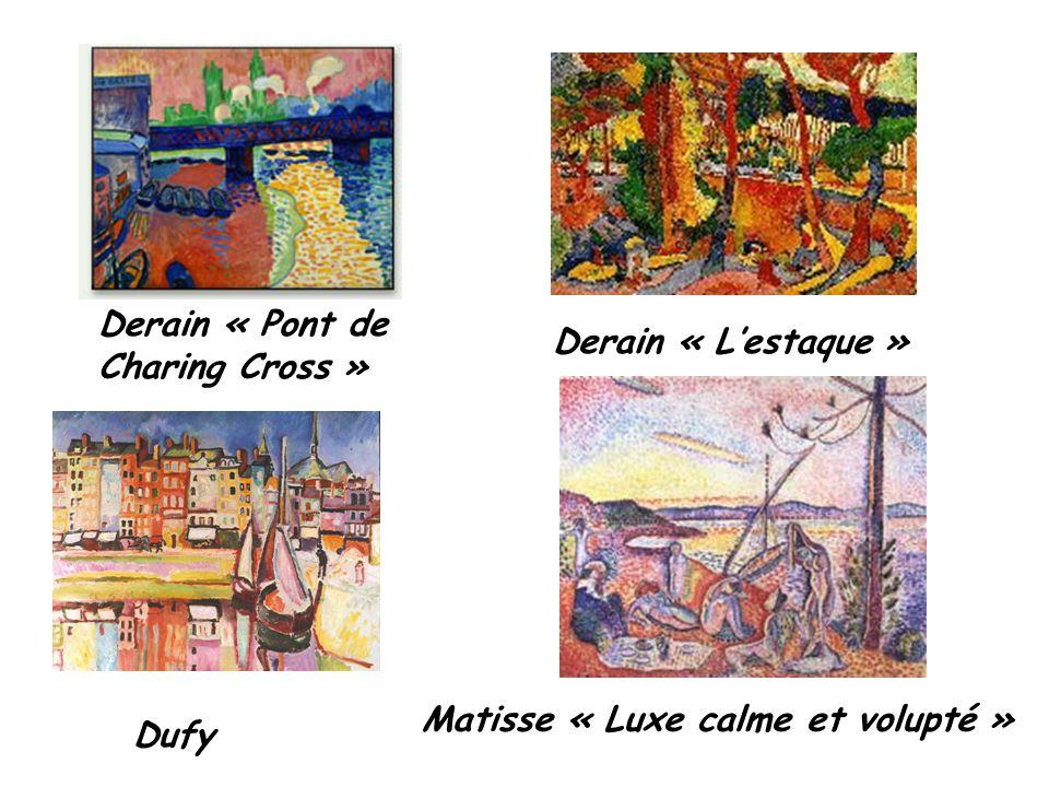 Derain « Pont de Charing Cross » Derain « L'estaque » Dufy Matisse « Luxe calme et volupté »