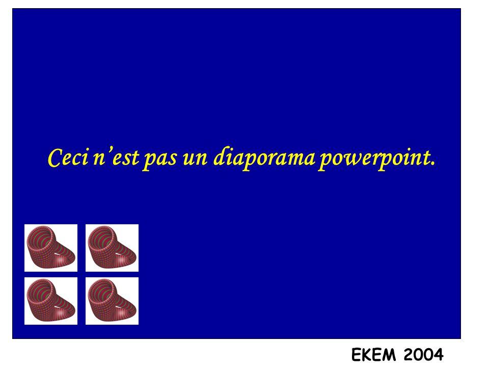 Ceci n'est pas un diaporama powerpoint. EKEM 2004