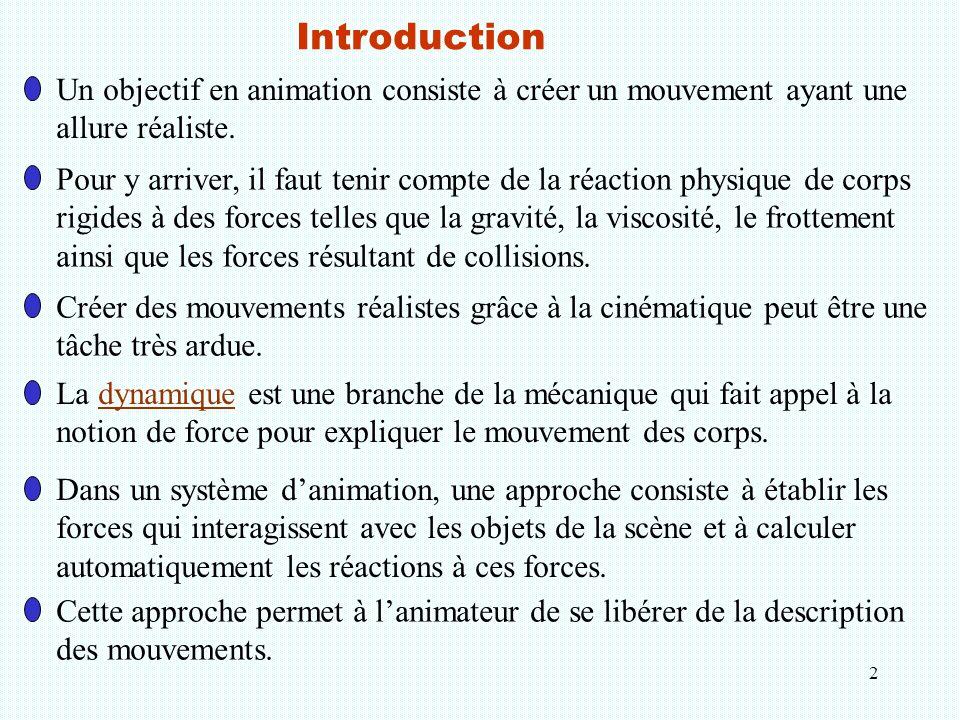 2 Introduction La dynamique est une branche de la mécanique qui fait appel à la notion de force pour expliquer le mouvement des corps. Cette approche