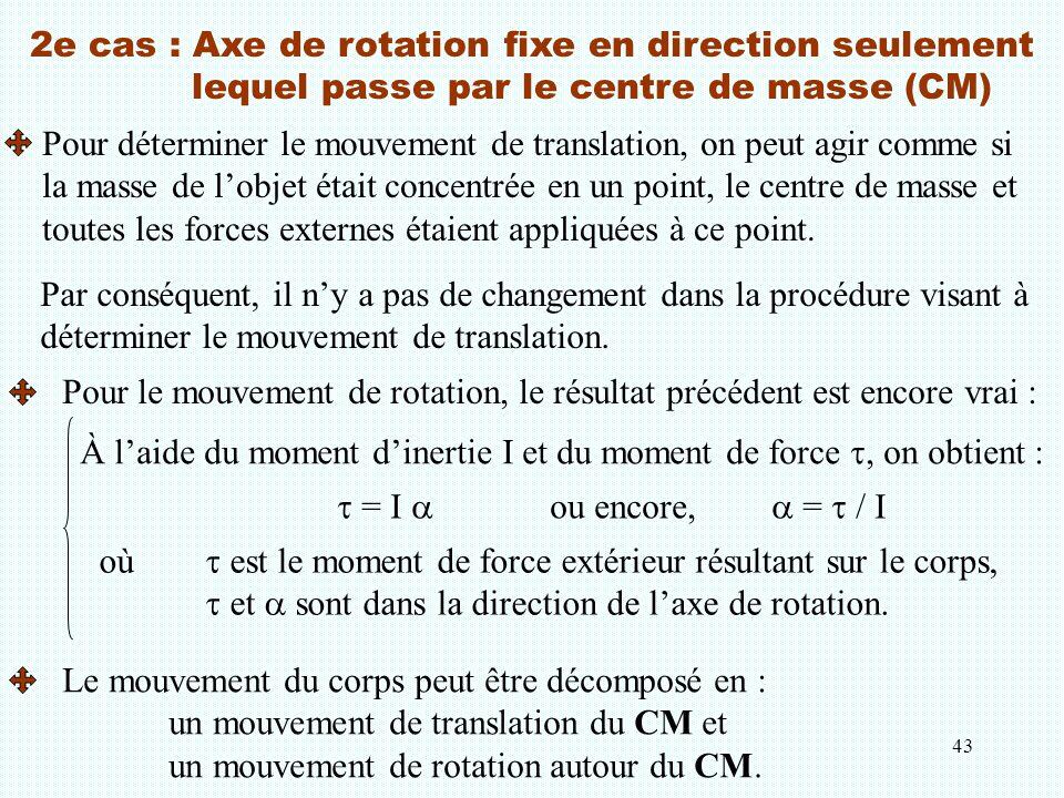 43 Pour déterminer le mouvement de translation, on peut agir comme si la masse de l'objet était concentrée en un point, le centre de masse et toutes l
