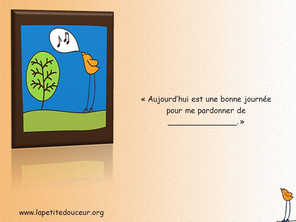 www.lapetitedouceur.org La solution : Le pardon Pardonnez-vous, aujourd'hui.