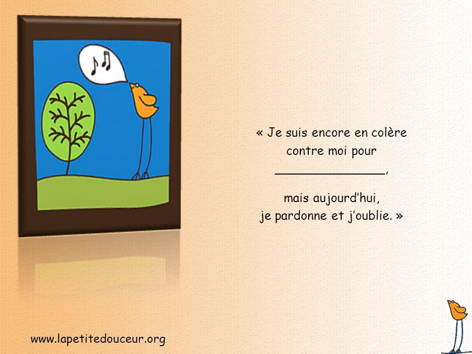 www.lapetitedouceur.org « Je peux être dur envers moi lorsque je ______________, donc aujourd'hui, je n'agis plus de la sorte.
