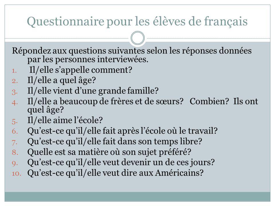 Questionnaire pour les élèves de français Répondez aux questions suivantes selon les réponses données par les personnes interviewées.