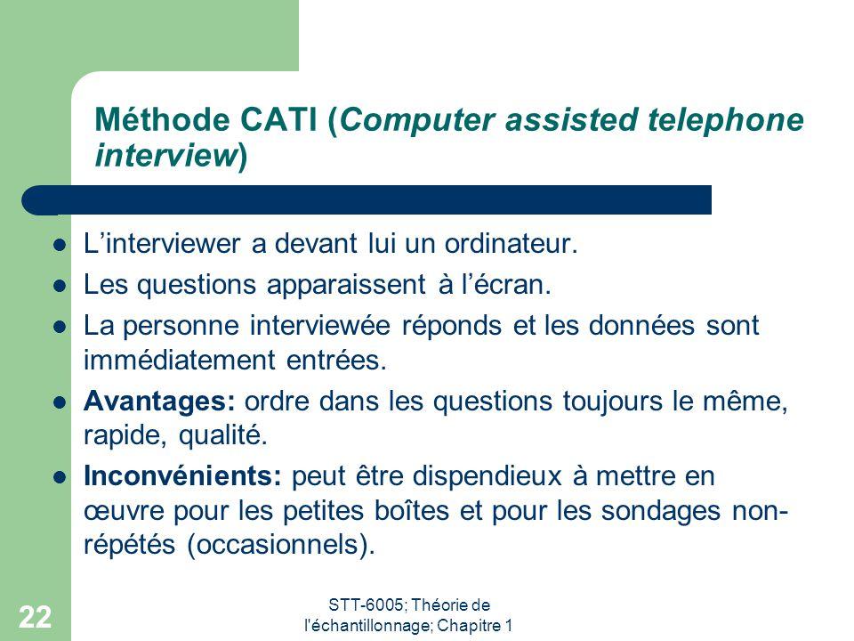 STT-6005; Théorie de l'échantillonnage; Chapitre 1 22 Méthode CATI (Computer assisted telephone interview) L'interviewer a devant lui un ordinateur. L