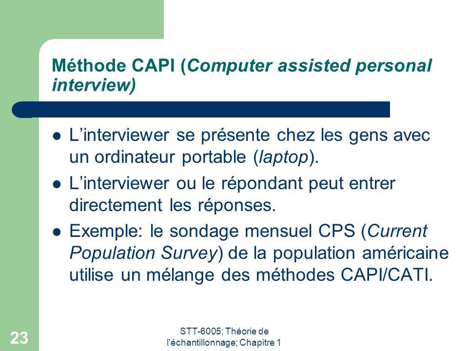 STT-6005; Théorie de l échantillonnage; Chapitre 1 23 Méthode CAPI (Computer assisted personal interview) L'interviewer se présente chez les gens avec un ordinateur portable (laptop).