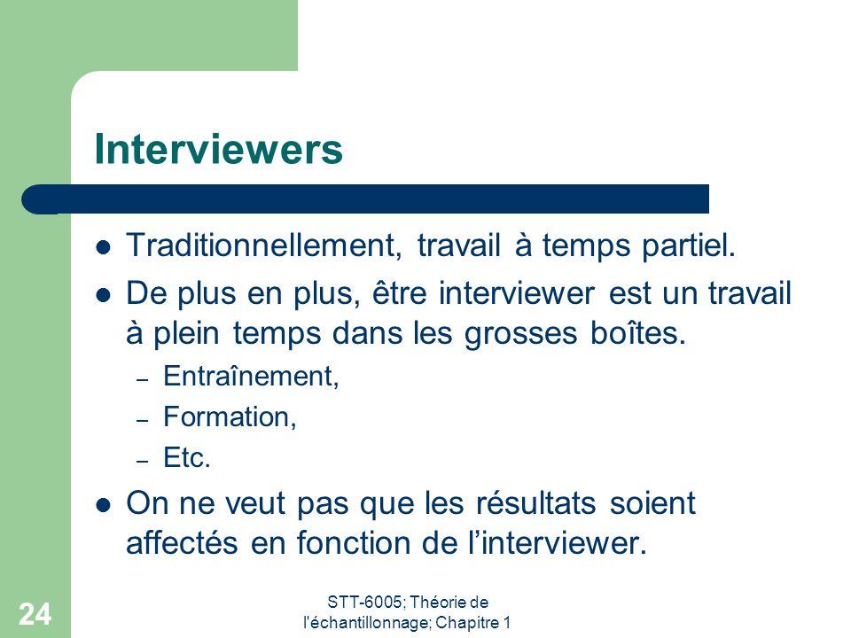 STT-6005; Théorie de l'échantillonnage; Chapitre 1 24 Interviewers Traditionnellement, travail à temps partiel. De plus en plus, être interviewer est