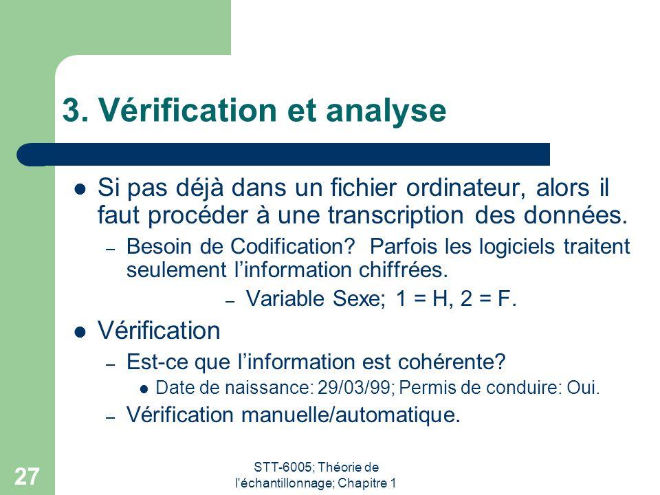 STT-6005; Théorie de l'échantillonnage; Chapitre 1 27 3. Vérification et analyse Si pas déjà dans un fichier ordinateur, alors il faut procéder à une