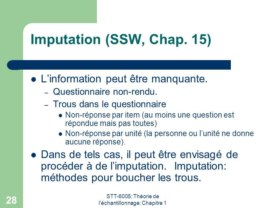 STT-6005; Théorie de l'échantillonnage; Chapitre 1 28 Imputation (SSW, Chap. 15) L'information peut être manquante. – Questionnaire non-rendu. – Trous