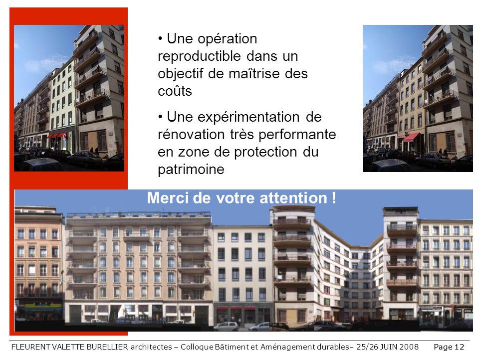 FLEURENT VALETTE BURELLIER architectes – Colloque Bâtiment et Aménagement durables– 25/26 JUIN 2008Page 12 Merci de votre attention ! Une opération re