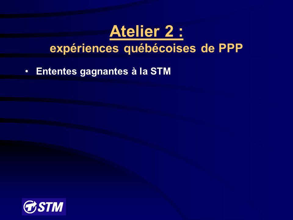 Atelier 2 : expériences québécoises de PPP Ententes gagnantes à la STM