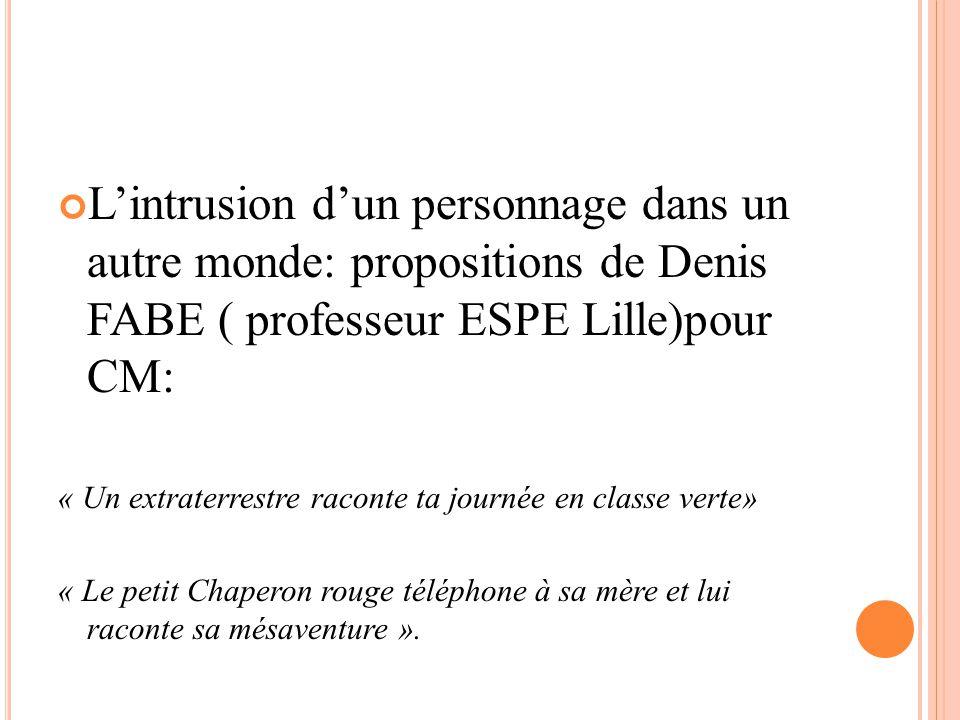 L'intrusion d'un personnage dans un autre monde: propositions de Denis FABE ( professeur ESPE Lille)pour CM: « Un extraterrestre raconte ta journée en