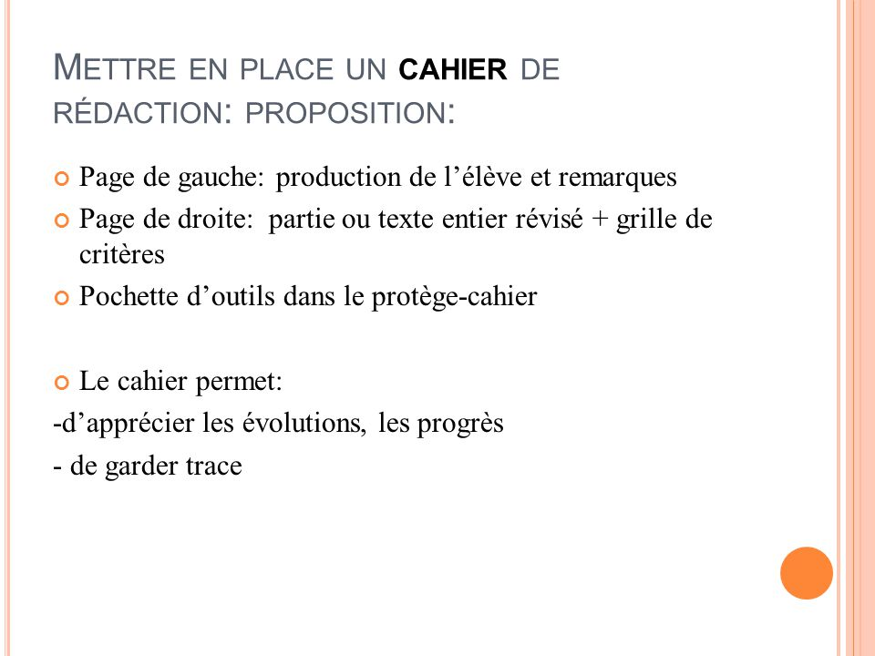 M ETTRE EN PLACE UN CAHIER DE RÉDACTION : PROPOSITION : Page de gauche: production de l'élève et remarques Page de droite: partie ou texte entier révi