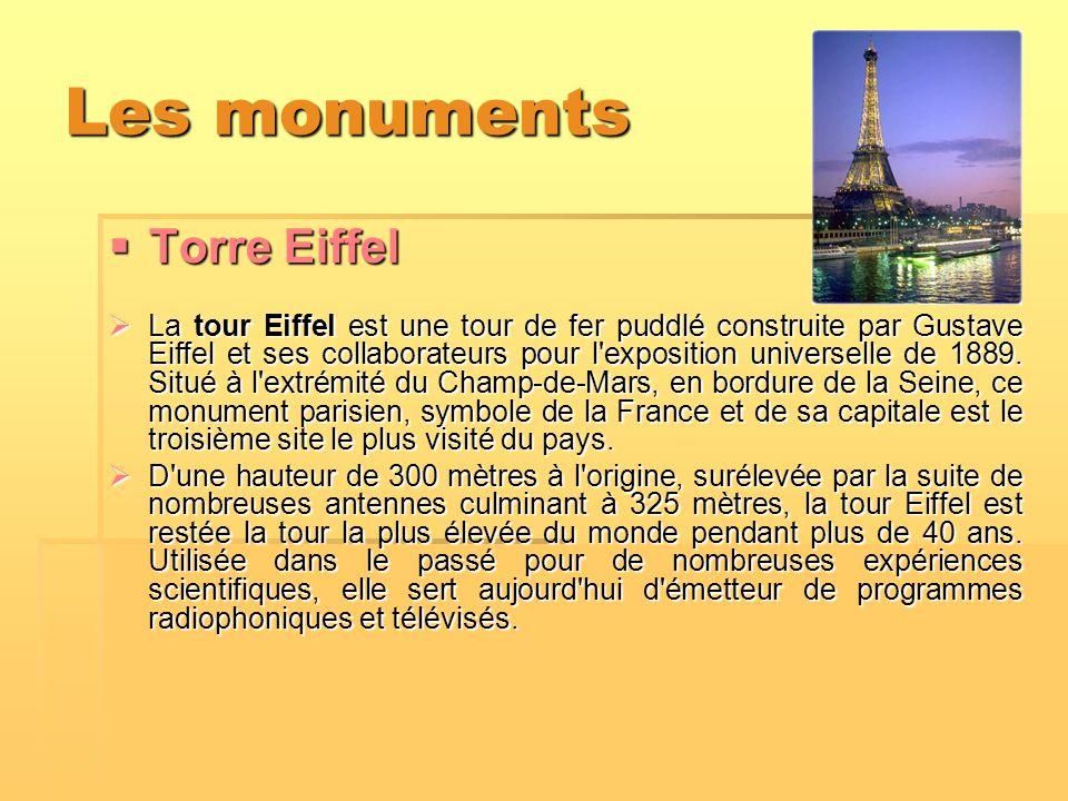 Les monuments  Torre Eiffel  La tour Eiffel est une tour de fer puddlé construite par Gustave Eiffel et ses collaborateurs pour l'exposition univers