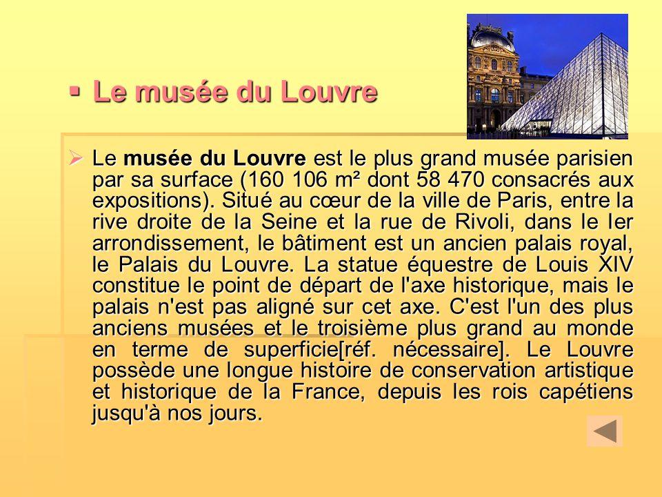  Le musée du Louvre  Le musée du Louvre est le plus grand musée parisien par sa surface (160 106 m² dont 58 470 consacrés aux expositions). Situé au