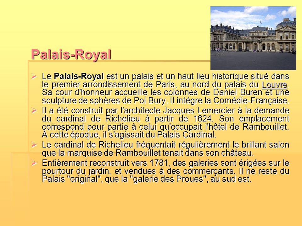 Palais-Royal  Le Palais-Royal est un palais et un haut lieu historique situé dans le premier arrondissement de Paris, au nord du palais du Louvre. Sa