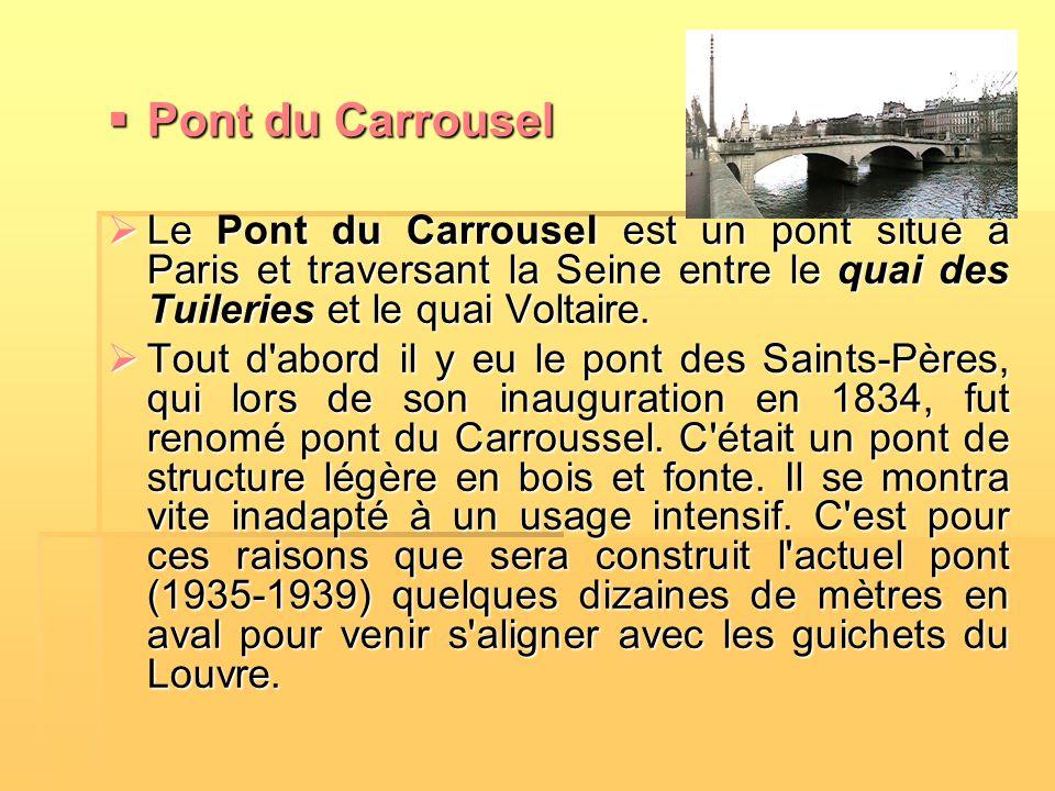  Pont du Carrousel  Le Pont du Carrousel est un pont situé à Paris et traversant la Seine entre le quai des Tuileries et le quai Voltaire.  Tout d'