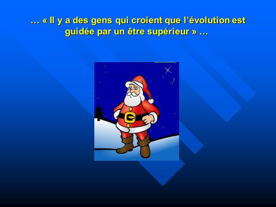 … « Il y a des gens qui croient que l'évolution est guidée par un être supérieur » … … « Il y a des gens qui croient que l'évolution est guidée par un être supérieur » …