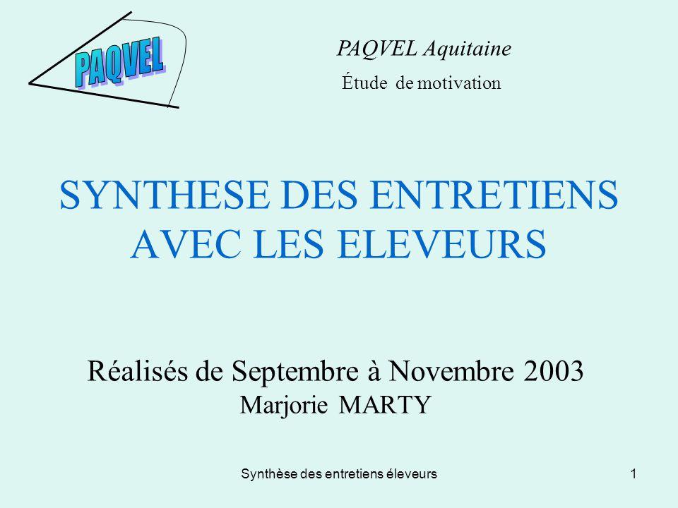 Synthèse des entretiens éleveurs1 SYNTHESE DES ENTRETIENS AVEC LES ELEVEURS Réalisés de Septembre à Novembre 2003 Marjorie MARTY PAQVEL Aquitaine Étude de motivation