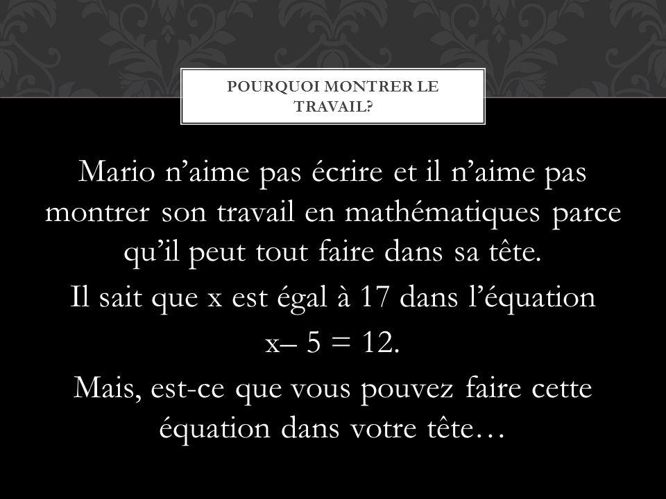 Mario n'aime pas écrire et il n'aime pas montrer son travail en mathématiques parce qu'il peut tout faire dans sa tête. Il sait que x est égal à 17 da