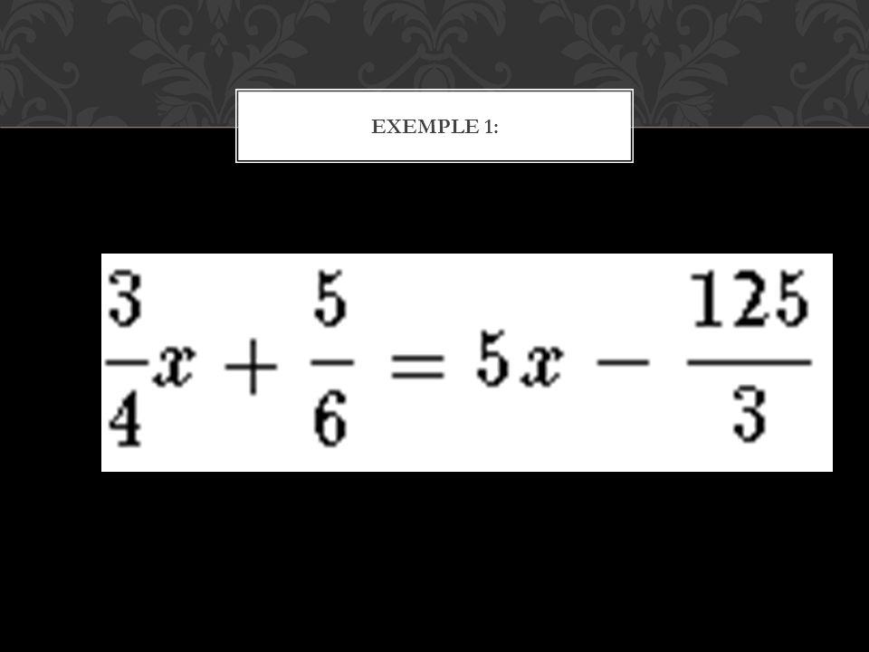 EXEMPLE 2: 2(3x - 7) + 4 (3 x + 2) = 6 (5 x + 9 ) + 3
