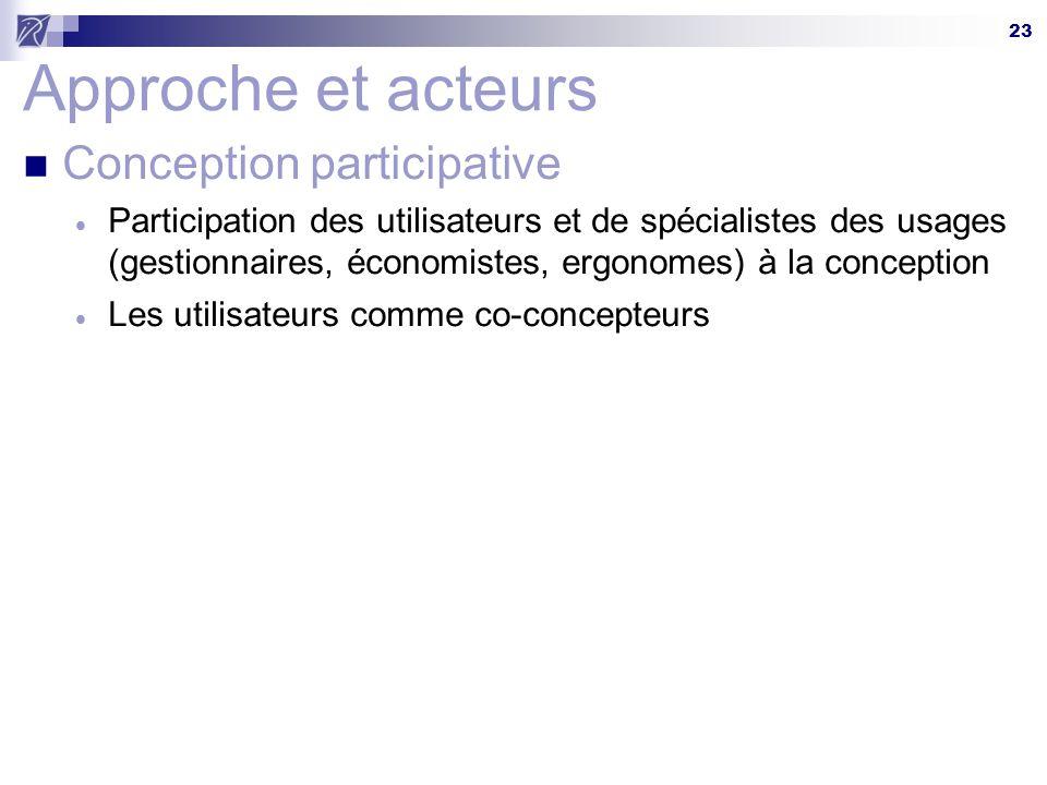 23 Approche et acteurs Conception participative  Participation des utilisateurs et de spécialistes des usages (gestionnaires, économistes, ergonomes) à la conception  Les utilisateurs comme co-concepteurs