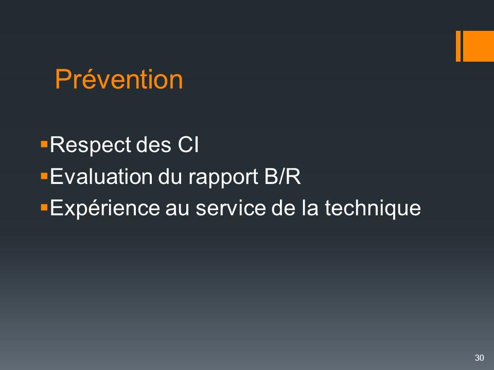 Prévention  Respect des CI  Evaluation du rapport B/R  Expérience au service de la technique 30