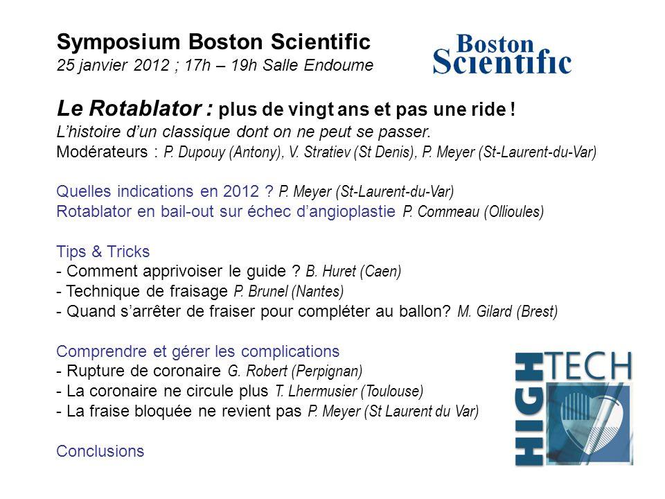 Symposium Boston Scientific 25 janvier 2012 ; 17h – 19h Salle Endoume Le Rotablator : plus de vingt ans et pas une ride ! L'histoire d'un classique do