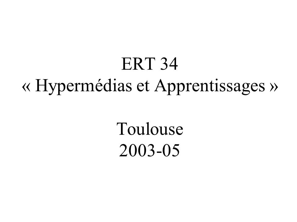 ERT 34 « Hypermédias et Apprentissages » Toulouse 2003-05