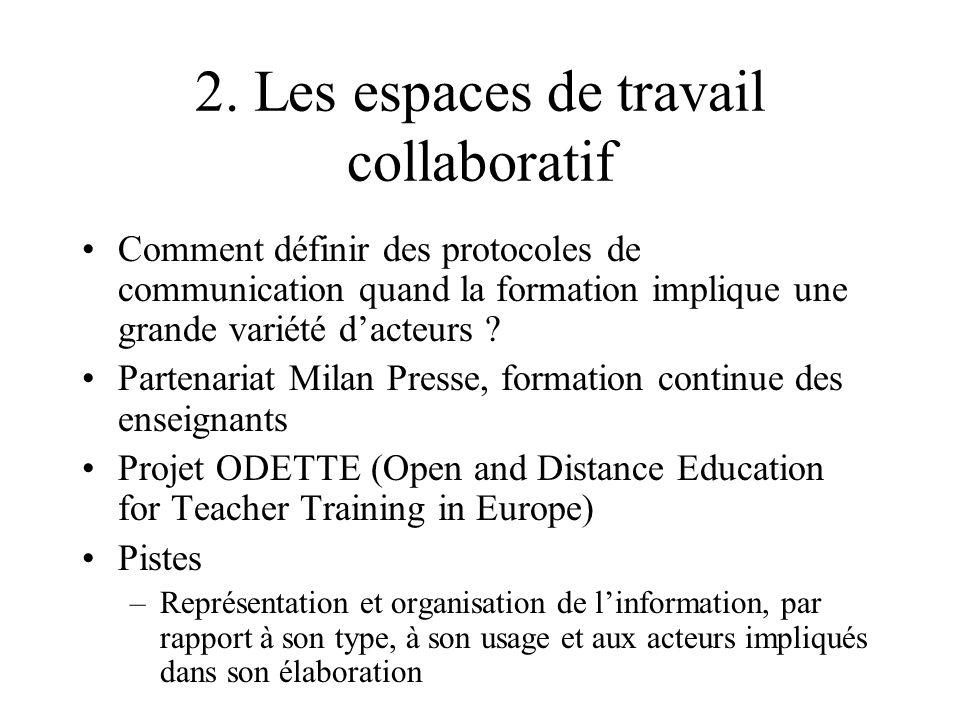 2. Les espaces de travail collaboratif Comment définir des protocoles de communication quand la formation implique une grande variété d'acteurs ? Part