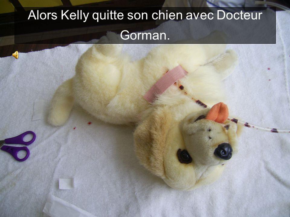 Alors Kelly quitte son chien avec Docteur Gorman.