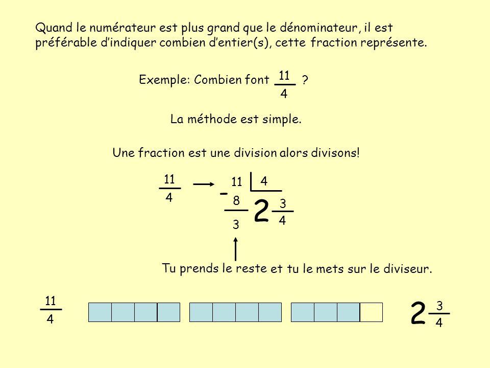 Quand le numérateur est plus grand que le dénominateur, il est préférable d'indiquer combien d'entier(s), cette fraction représente. Exemple: Combien