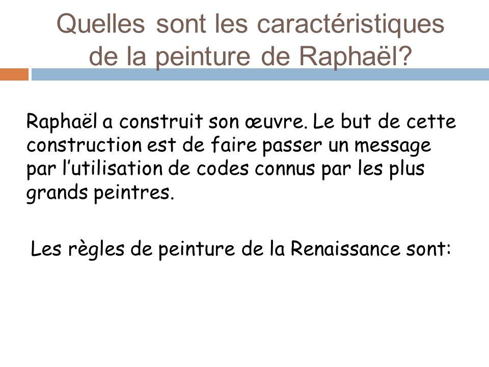 Quelles sont les caractéristiques de la peinture de Raphaël? Raphaël a construit son œuvre. Le but de cette construction est de faire passer un messag