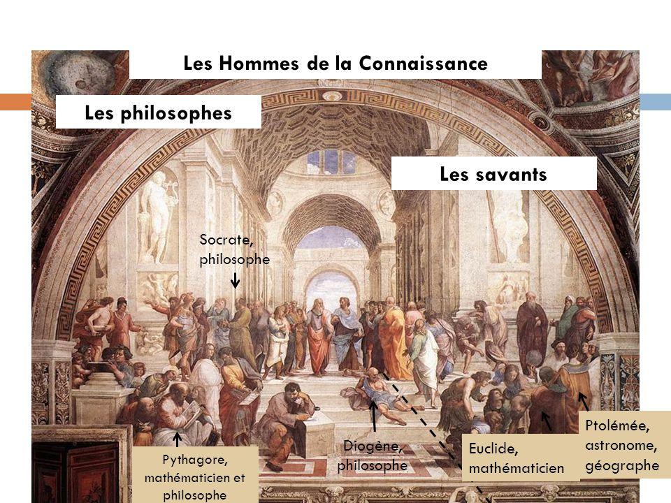 Les philosophes Les Hommes de la Connaissance Socrate, philosophe Pythagore, mathématicien et philosophe Diogène, philosophe Les savants Ptolémée, ast