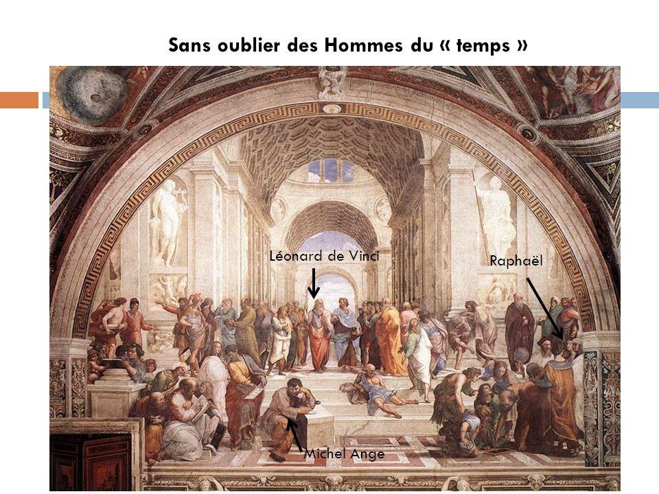 Sans oublier des Hommes du « temps » Raphaël Léonard de Vinci Michel Ange