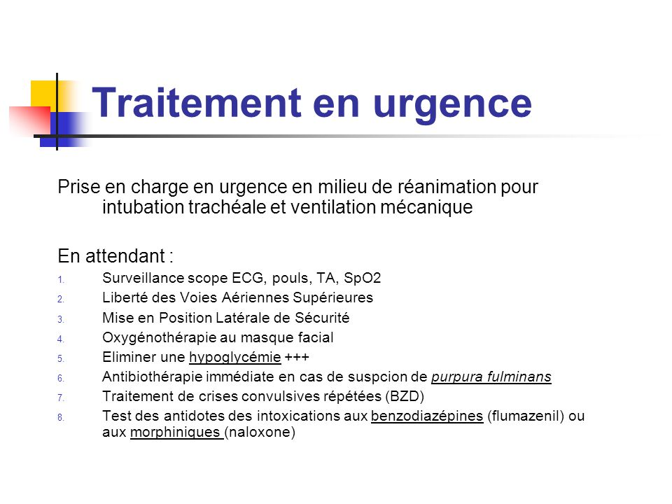Traitement en urgence Prise en charge en urgence en milieu de réanimation pour intubation trachéale et ventilation mécanique En attendant : 1. Surveil