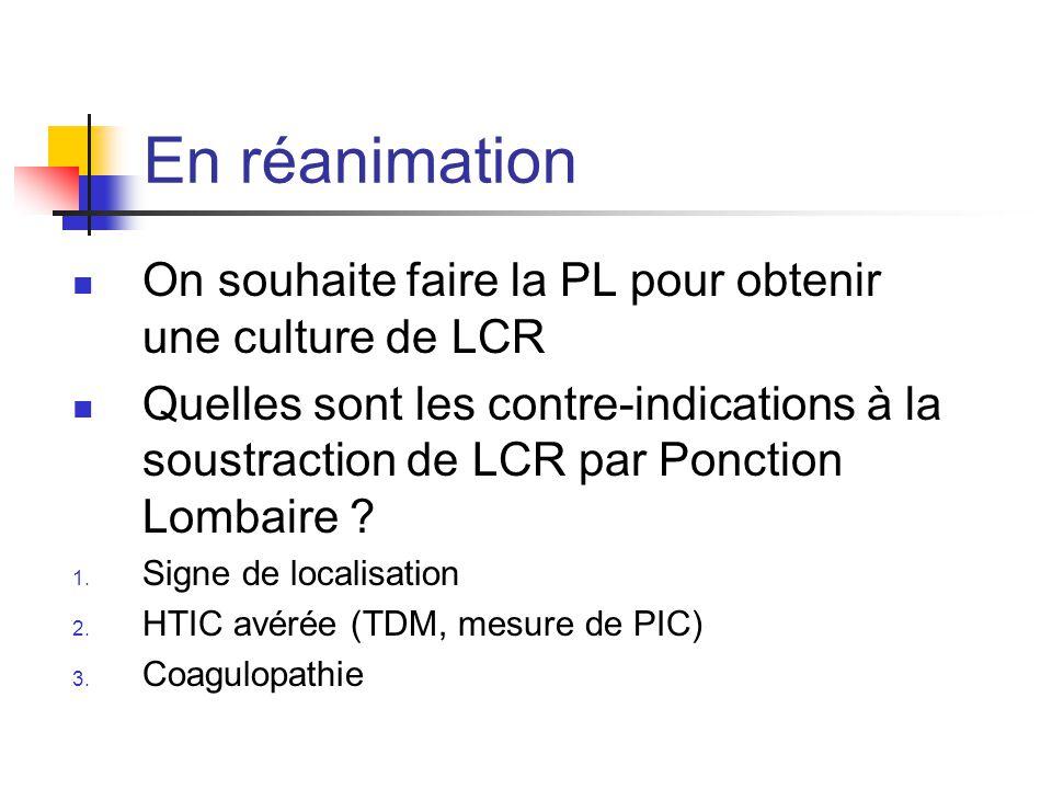 En réanimation On souhaite faire la PL pour obtenir une culture de LCR Quelles sont les contre-indications à la soustraction de LCR par Ponction Lomba
