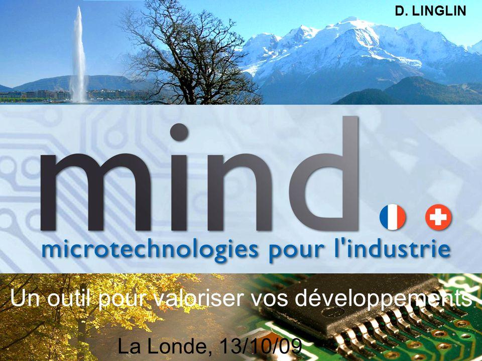 Un outil pour valoriser vos développements La Londe, 13/10/09 D. LINGLIN