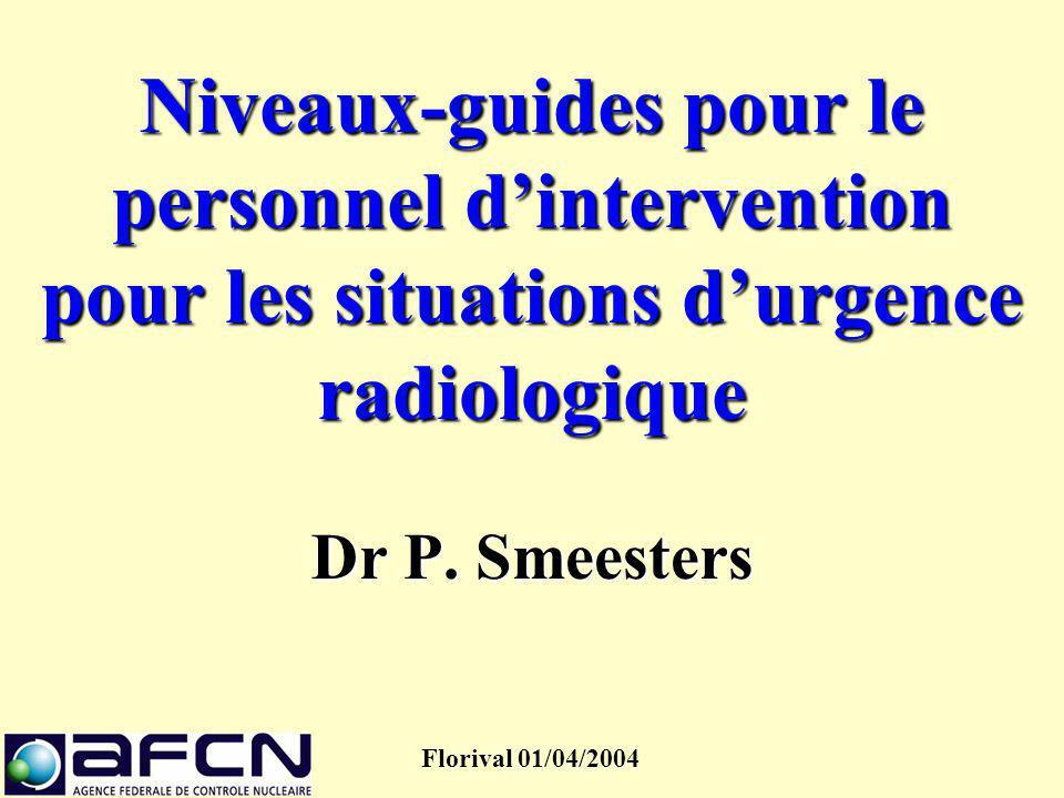 Niveaux-guides pour le personnel d'intervention pour les situations d'urgence radiologique Dr P. Smeesters Florival 01/04/2004