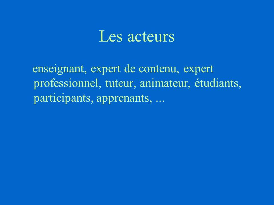Les acteurs enseignant, expert de contenu, expert professionnel, tuteur, animateur, étudiants, participants, apprenants,...
