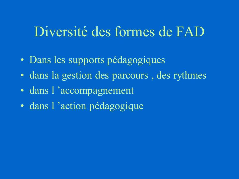 Diversité des formes de FAD Dans les supports pédagogiques dans la gestion des parcours, des rythmes dans l 'accompagnement dans l 'action pédagogique