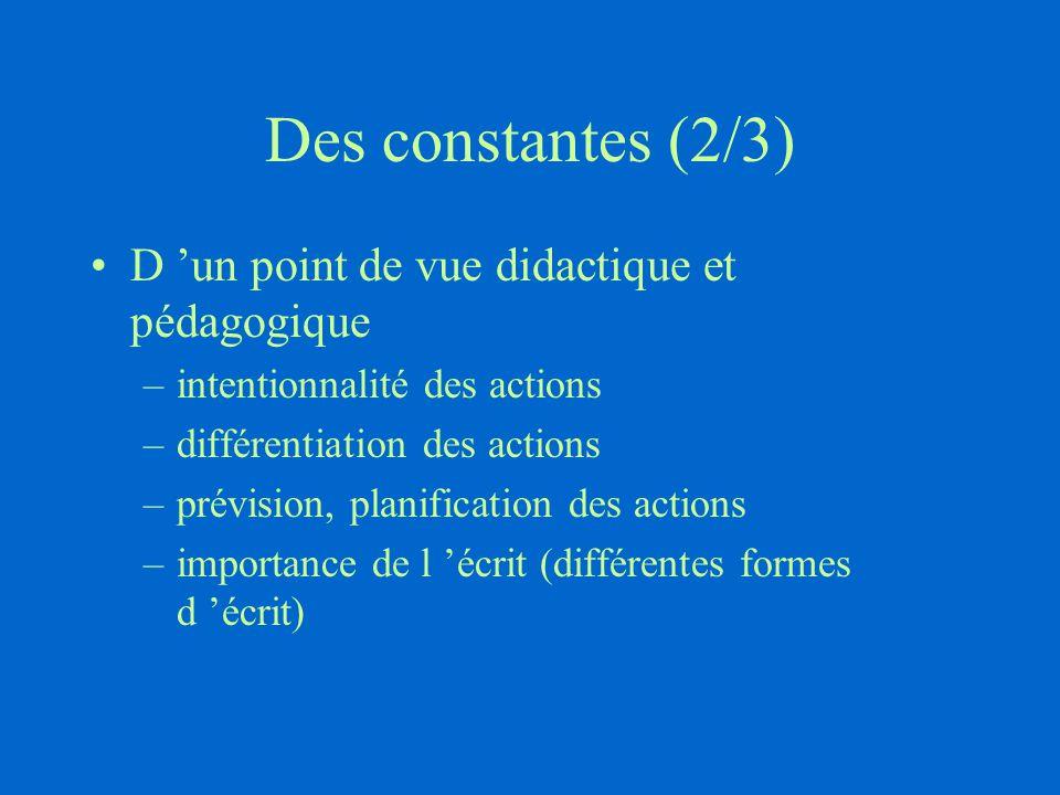 Des constantes (2/3) D 'un point de vue didactique et pédagogique –intentionnalité des actions –différentiation des actions –prévision, planification