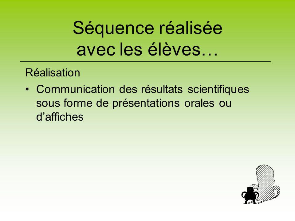 Séquence réalisée avec les élèves… Réalisation Communication des résultats scientifiques sous forme de présentations orales ou d'affiches