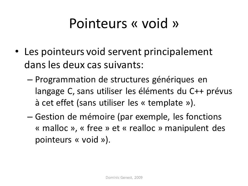 Pointeurs « void » Les pointeurs void servent principalement dans les deux cas suivants: – Programmation de structures génériques en langage C, sans utiliser les éléments du C++ prévus à cet effet (sans utiliser les « template »).