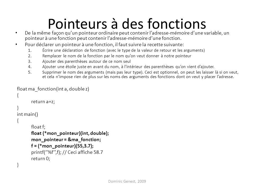 Pointeurs à des fonctions De la même façon qu'un pointeur ordinaire peut contenir l'adresse-mémoire d'une variable, un pointeur à une fonction peut contenir l'adresse-mémoire d'une fonction.
