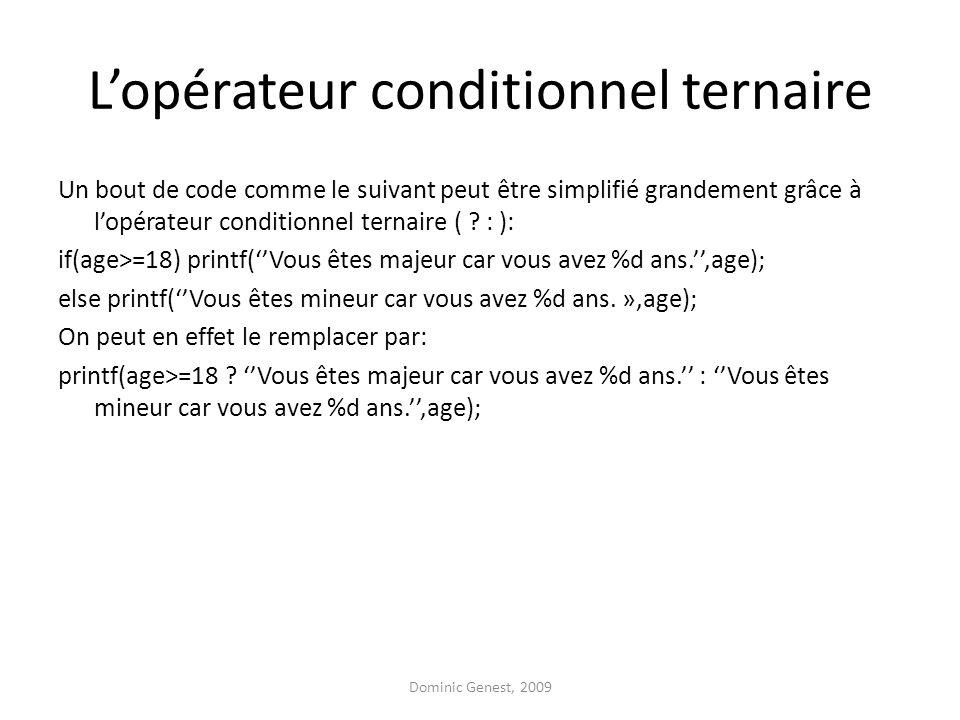 L'opérateur conditionnel ternaire Un bout de code comme le suivant peut être simplifié grandement grâce à l'opérateur conditionnel ternaire ( .